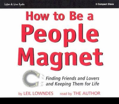 How to Be a People Magnet: Finding Friends and Lovers and Keeping Them for Life 9781593160050