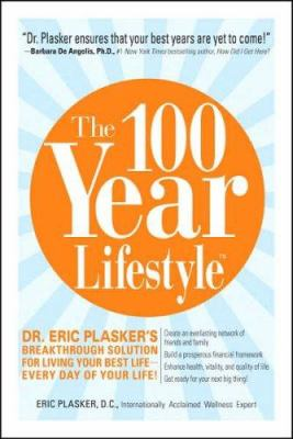 The 100 Year Lifestyle: Dr. Eric Plasker's Breakthrough Solution for Living Your Best Life--Every Day of Your Life! 9781593161033