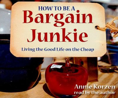 How to Be a Bargain Junkie: Living the Good Life on the Cheap 9781593165277