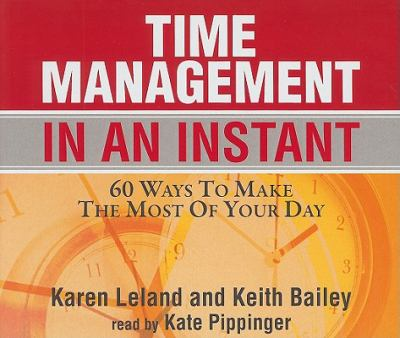 Time Management in an Instant: 60 Ways to Make the Most of Your Day 9781593165703
