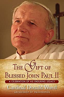 The Gift of Blessed John Paul II: A Celebration of His Enduring Legacy 9781593251956