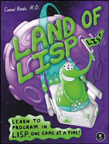 Land of Lisp: Learn to Program in Lisp, One Game at a Time! 9781593272814