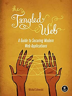 The Tangled Web: A Guide to Securing Modern Web Applications 9781593273880