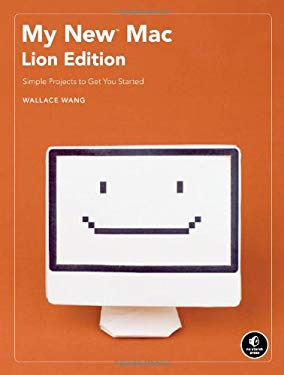 My New Mac, Lion Edition: Simple Projects to Get You Started 9781593273903
