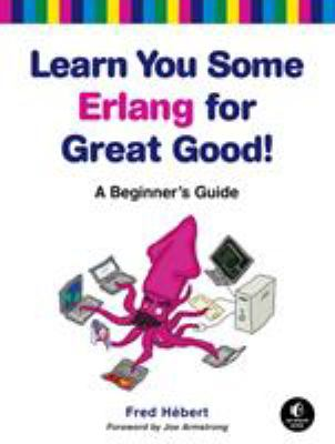 Learn You Some ERLANG for Great Good!: A Beginner's Guide 9781593274351