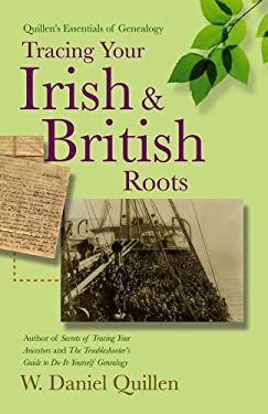 Quillen's Essentials of Genealogy: Tracing Your Irish & British Roots 9781593601560