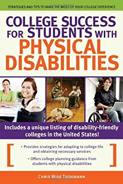 College Success for Students with Physical Disabilities: Strategies and Tips to Make the Most of Your College Experience 9781593638610