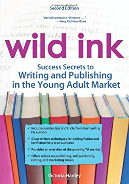 Wild Ink: Success Secrets to Writing and Publishing in the Young Adult Market 9781593638641