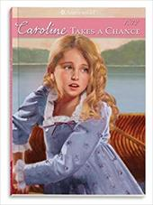 Caroline Takes a Chance (American Girls Collection)