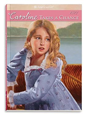 Caroline Takes a Chance (American Girls Collection) 9781593698881