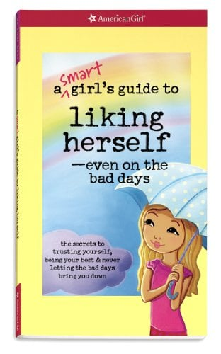 A   Smart Girl's Guide to Liking Herself, Even on the Bad Days: The Secrets to Trusting Yourself, Being Your Best & Never Letting the Bad Days Bring Y 9781593699437