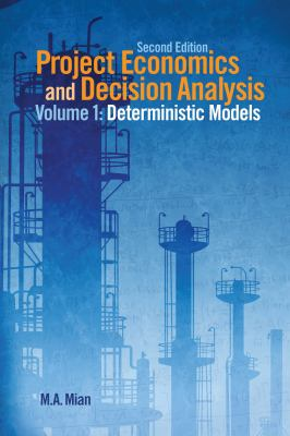 Project Economics and Decision Analysis, Volume 1: Determinisitic Models 9781593702083