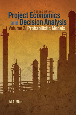 Project Economics and Decision Analysis, Volume 2: Probabilistic Models 9781593702090