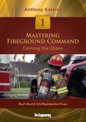 Mastering Fireground Command: Calming the Chaos DVD#1: Real World ICS/Residential Fires 9781593702465