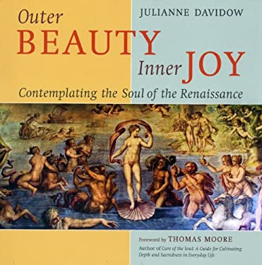 Outer Beauty Inner Joy: Contemplating the Soul of the Renaissance 9781593730864