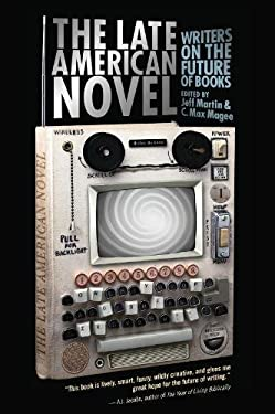 The Late American Novel: Writers on the Future of Books 9781593764043