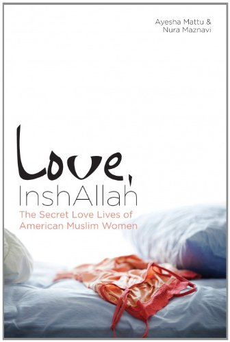 Love, InshAllah: The Secret Love Lives of American Muslim Women 9781593764289