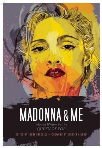 Madonna & Me: Women Writers on the Queen of Pop 9781593764296