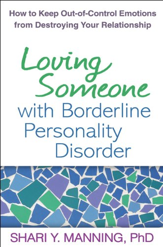 Loving Someone with Borderline Personality Disorder: How to Keep Out-Of-Control Emotions from Destroying Your Relationship 9781593856076