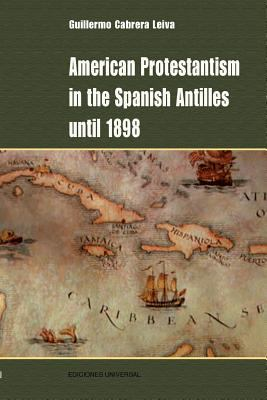American Protestantism in the Spanish Antilles Until 1898 9781593882341