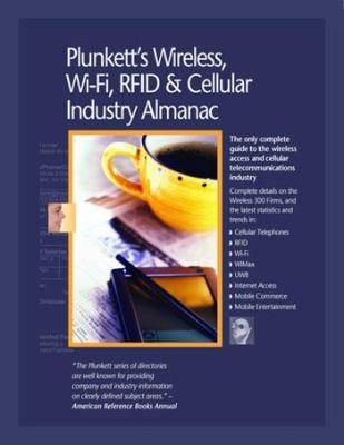 Plunkett's Wireless, Wi-Fi, RFID & Cellular Industry Almanac [With CDROM] 9781593921170