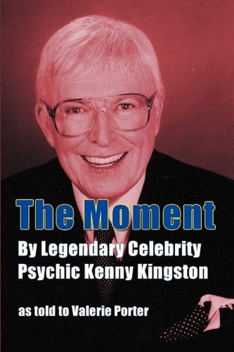 The Moment: By Legendary Celebrity Psychic Kenny Kingston as Told to Valerie Porter 9781593936297