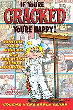 If You're Cracked, You're Happy: The History of Cracked Mazagine, Part Won 9781593936440