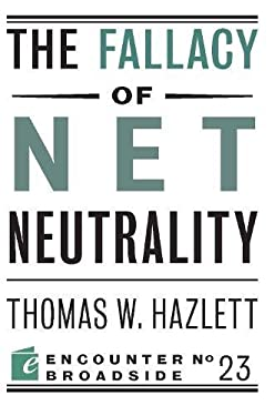 The Fallacy of Net Neutrality 9781594035920