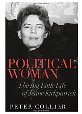 Political Woman: The Big Little Life of Jeane Kirkpatrick 9781594036040