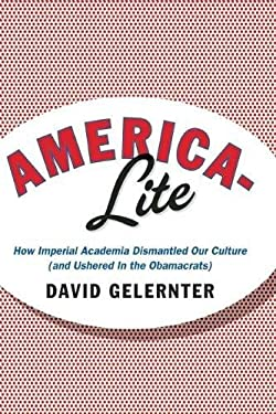 America-Lite: How Imperial Academia Dismantled Our Culture (and Ushered in the Obamacrats) 9781594036064