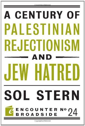 A Century of Palestinian Rejectionism and Jew Hatred 9781594036200