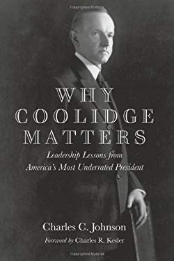 Why Coolidge Matters: Leadership Lessons from America's Most Underrated President 9781594036699