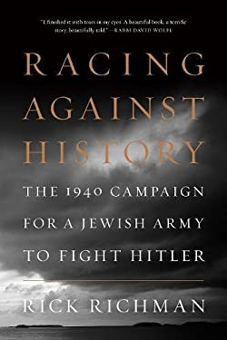 Racing Against History: The 1940 Campaign for a Jewish Army to Fight Hitler