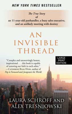 An Invisible Thread: The True Story of an 11-Year-Old Panhandler, a Busy Sales Executive, and an Unlikely Meeting with Destiny 9781594135477