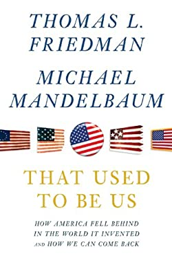 That Used to Be Us: How America Fell Behind in the World It Invented and How We Can Come Back 9781594135569