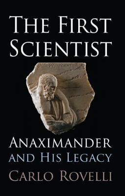 The First Scientist: Anaximander and His Legacy 9781594161315