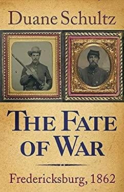 The Fate of War: Fredericksburg, 1862 9781594161452