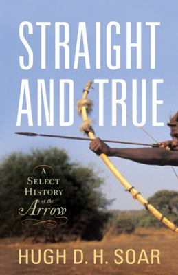 Straight and True: A Select History of the Arrow 9781594161476