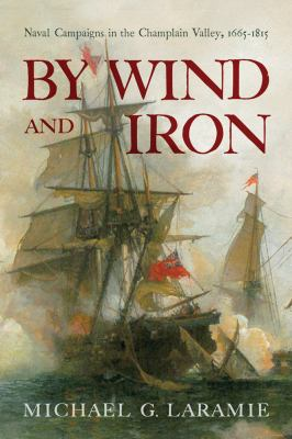 By Wind and Iron: Naval Campaigns in the Champlain Valley, 16651815 (Spirituality in Education)