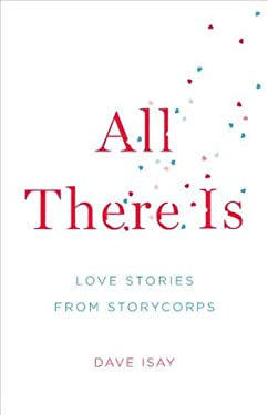 All There Is: Love Stories from Storycorps 9781594203213