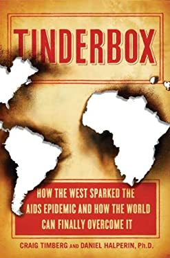 Tinderbox: How the West Sparked the AIDS Epidemic and How the World Can Finally Overcome It 9781594203275