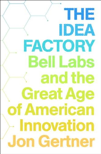 The Idea Factory: Bell Labs and the Great Age of American Innovation 9781594203282