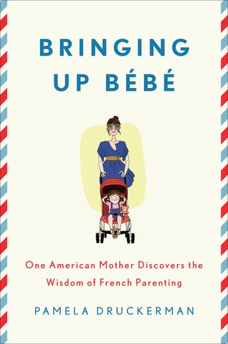 Bringing Up Bebe: One American Mother Discovers the Wisdom of French Parenting 9781594203336