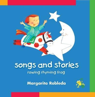 Rowing Rhyming Frog: Songs and Stories 9781594373077