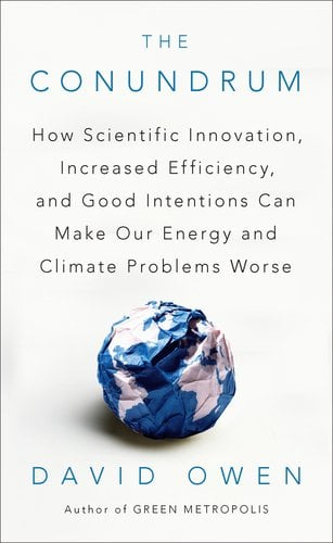 The Conundrum: How Scientific Innovation, Increased Efficiency, and Good Intentions Can Make Our Energy and Climate Problems Worse 9781594485619