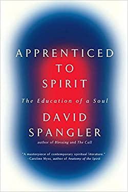 Apprenticed to Spirit: The Education of a Soul 9781594485831