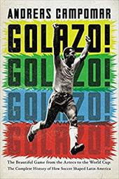 Golazo!: The Beautiful Game from the Aztecs to the World Cup: The Complete History of How  Soccer Shaped Latin America 22512290