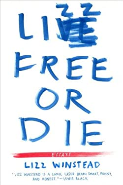 Lizz Free or Die: Essays 9781594487026