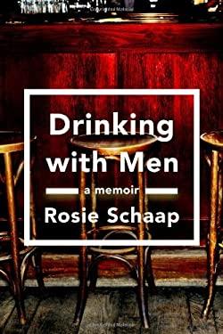Drinking with Men: A Memoir 9781594487118