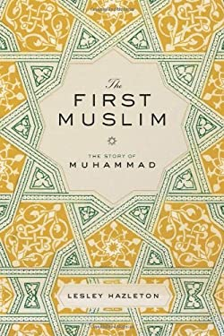 The First Muslim: The Story of Muhammad 9781594487286
